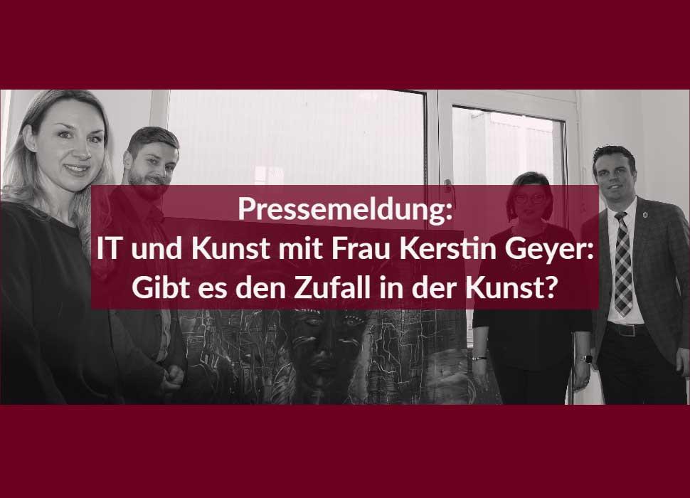 Pressemeldung: IT und KunstmitFrau Kerstin Geyer: Gibt es den Zufall in der Kunst?