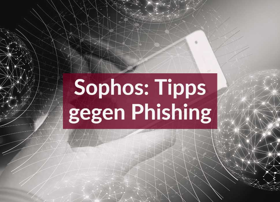 Sophos: Tipps gegen Phishing