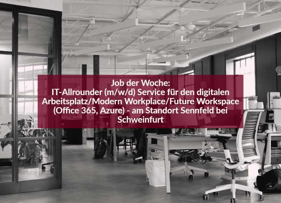 IT-Allrounder (m/w/d) Service für den digitalen Arbeitsplatz/Modern Workplace/Future Workspace (Office 365, Azure) - am Standort Sennfeld bei Schweinfurt