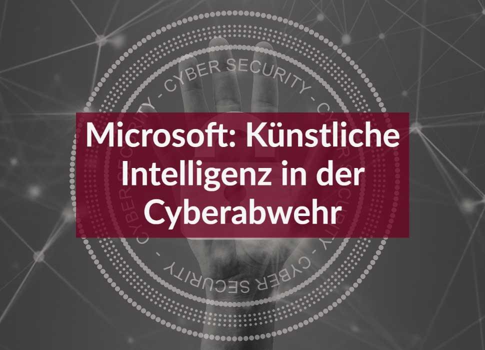 Microsoft: Künstliche Intelligenz in der Cyberabwehr
