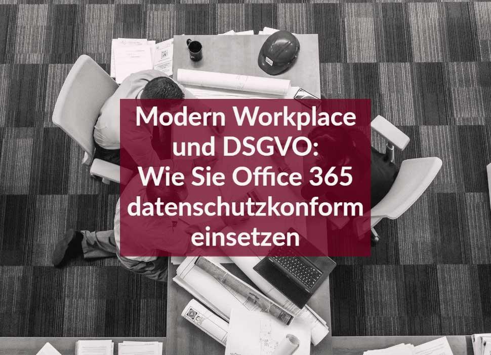 Modern Workplace und DSGVO: Wie Sie Office 365 datenschutzkonform einsetzen