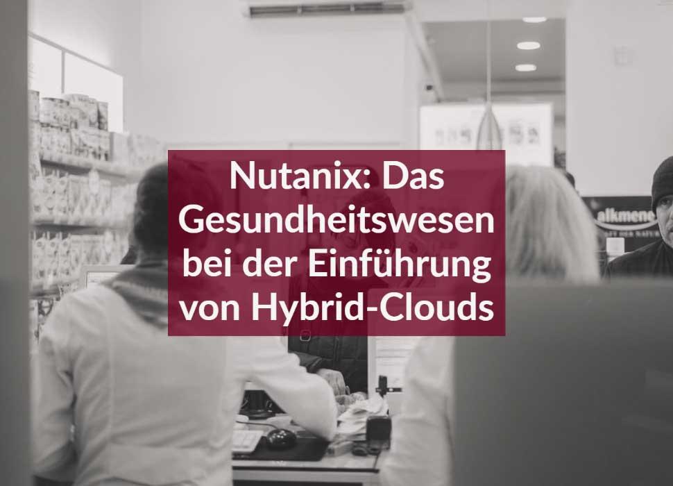Nutanix: Das Gesundheitswesen bei der Einführung von Hybrid-Clouds