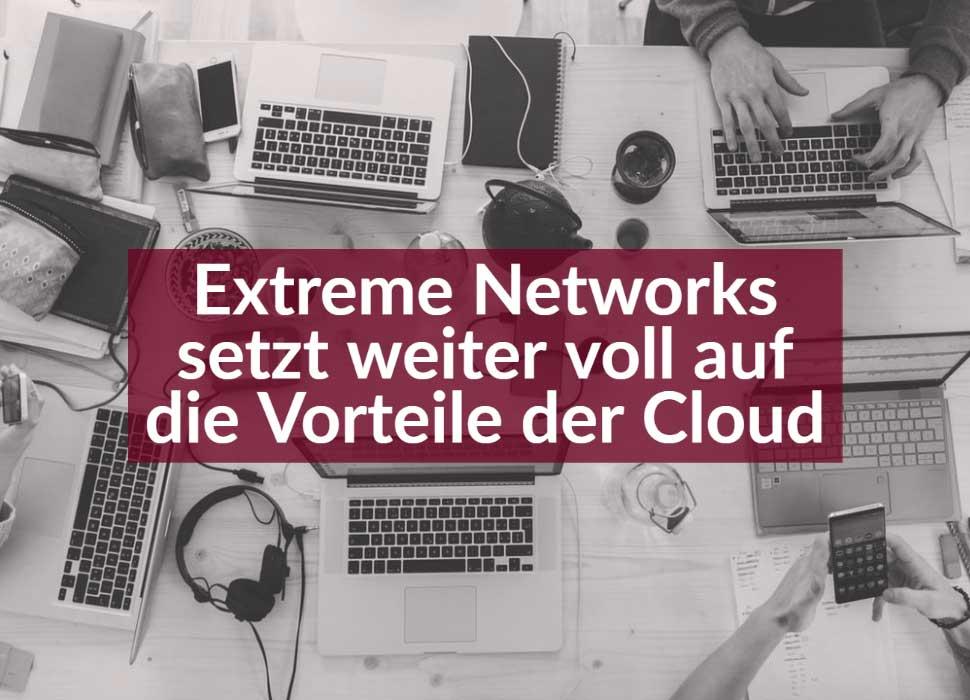 Extreme Networks setzt weiter voll auf die Vorteile der Cloud