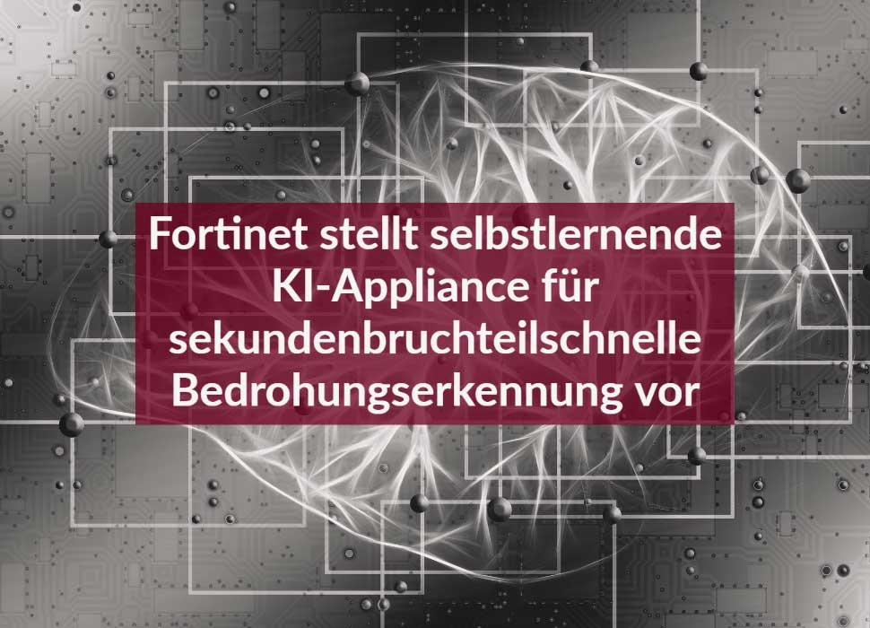 Fortinet stellt selbstlernende KI-Appliance für sekundenbruchteilschnelle Bedrohungserkennung vor