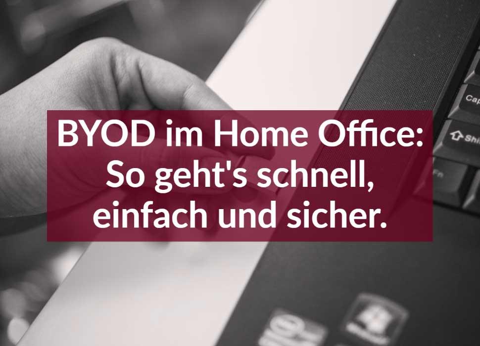 BYOD IM HOME OFFICE: SO GEHT'S SCHNELL, EINFACH UND SICHER!