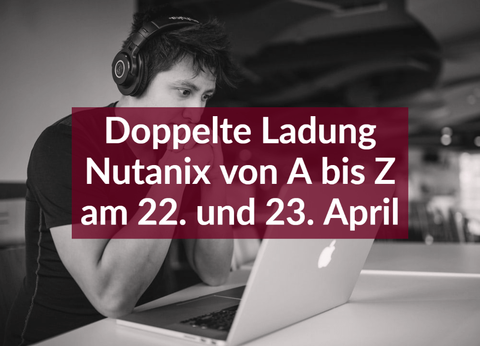 Doppelte Ladung Nutanix von A bis Z am 22. und 23. April