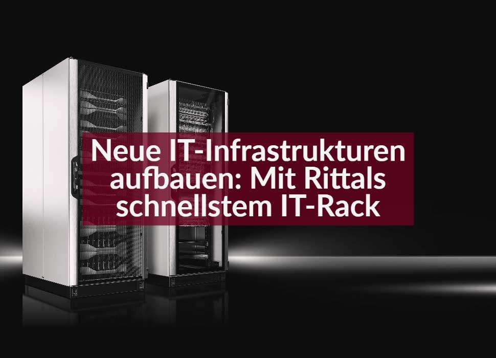 Neue IT-Infrastrukturen aufbauen: Mit Rittals schnellstem IT-Rack
