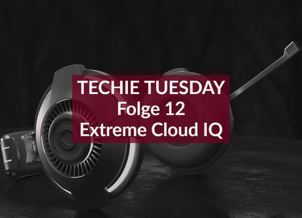Techie Tuesday: Folge 12: Extreme Cloud IQ