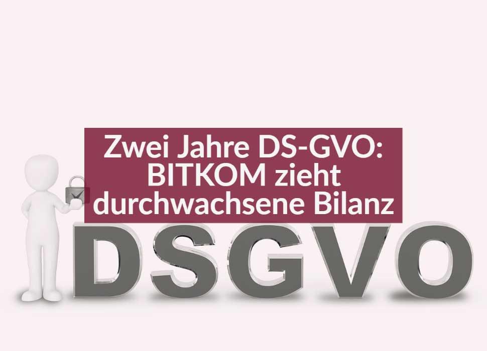 Zwei Jahre DS-GVO: Bitkom zieht durchwachsene Bilanz