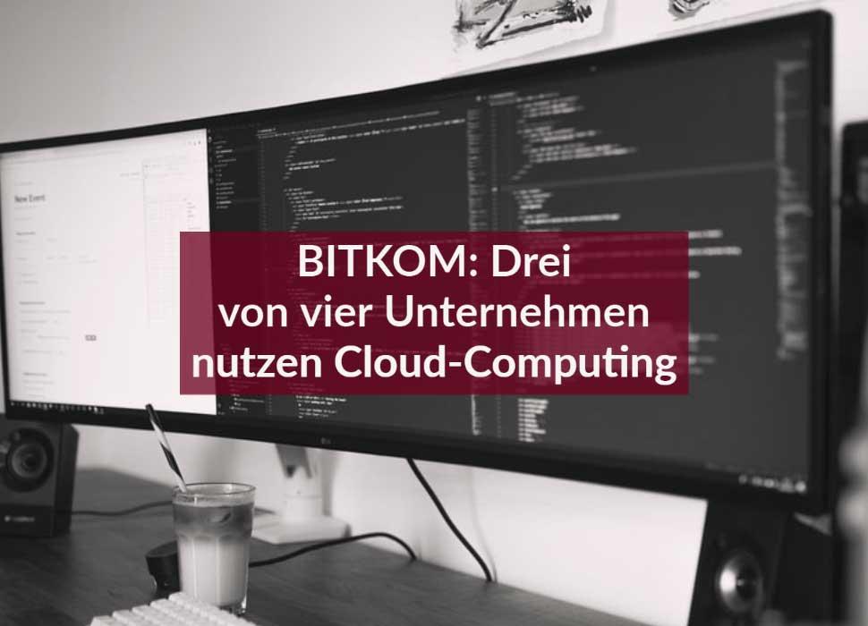 BITKOM: Drei von vier Unternehmen nutzen Cloud-Computing