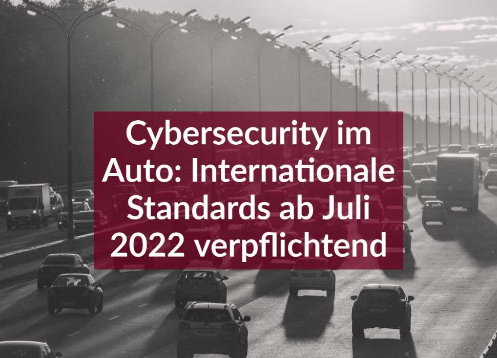 Cybersecurity im Auto: Internationale Standards ab Juli 2022 verpflichtend