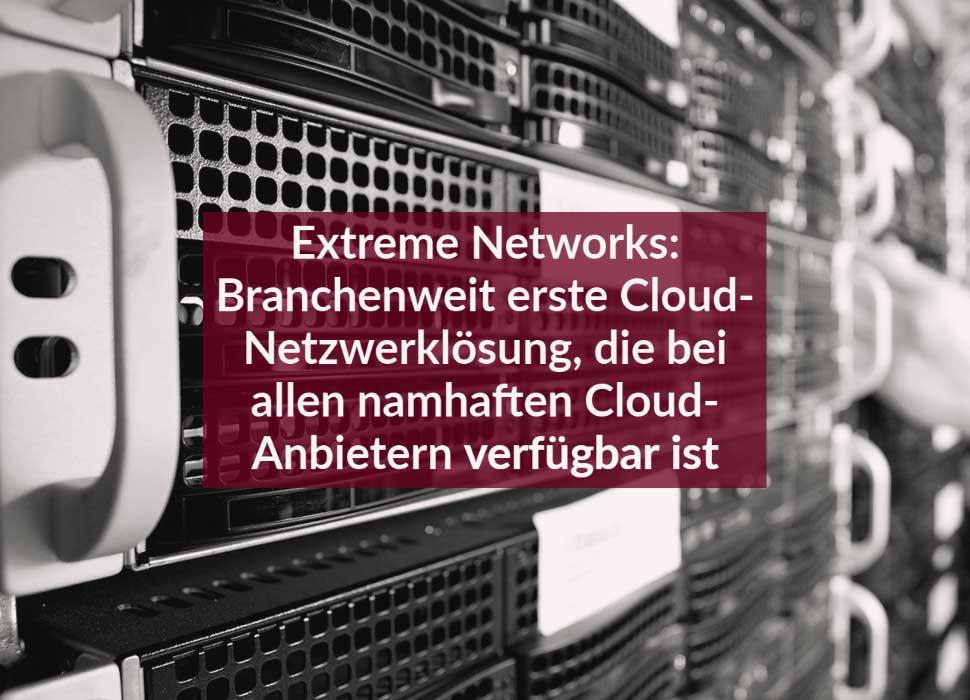 Extreme Networks: Branchenweit erste Cloud-Netzwerklösung, die bei allen namhaften Cloud-Anbietern verfügbar ist
