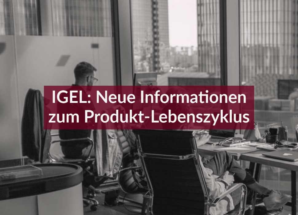 IGEL: Neue Informationen zum Produkt-Lebenszyklus