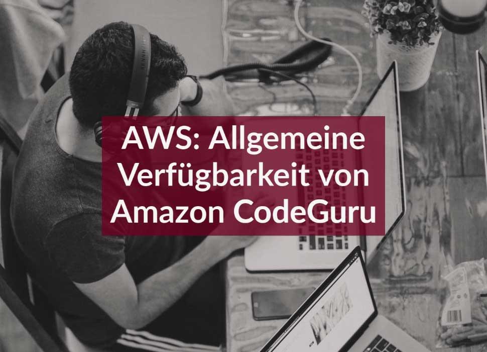 AWS: Allgemeine Verfügbarkeit von Amazon CodeGuru
