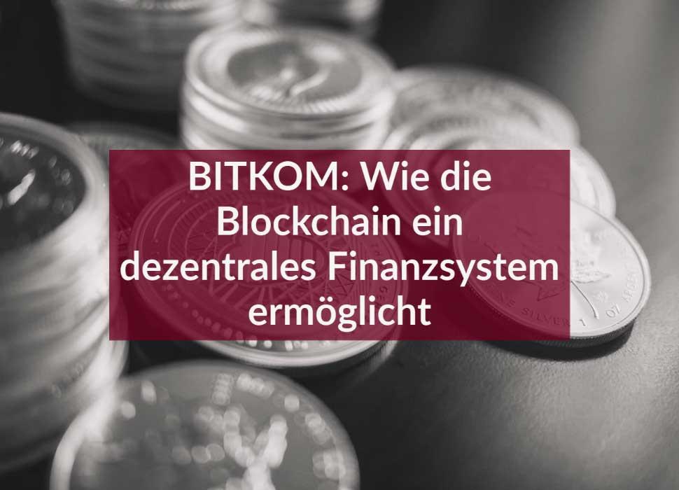BITKOM: Wie die Blockchain ein dezentrales Finanzsystem ermöglicht
