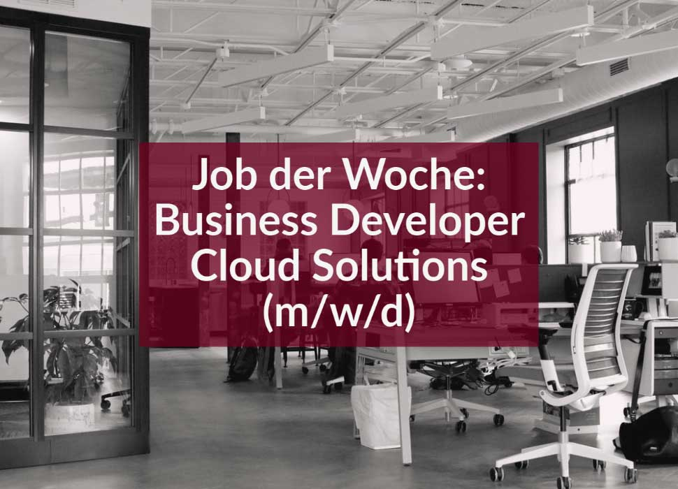 Job der Woche: Business Developer Cloud Solutions (m/w/d)
