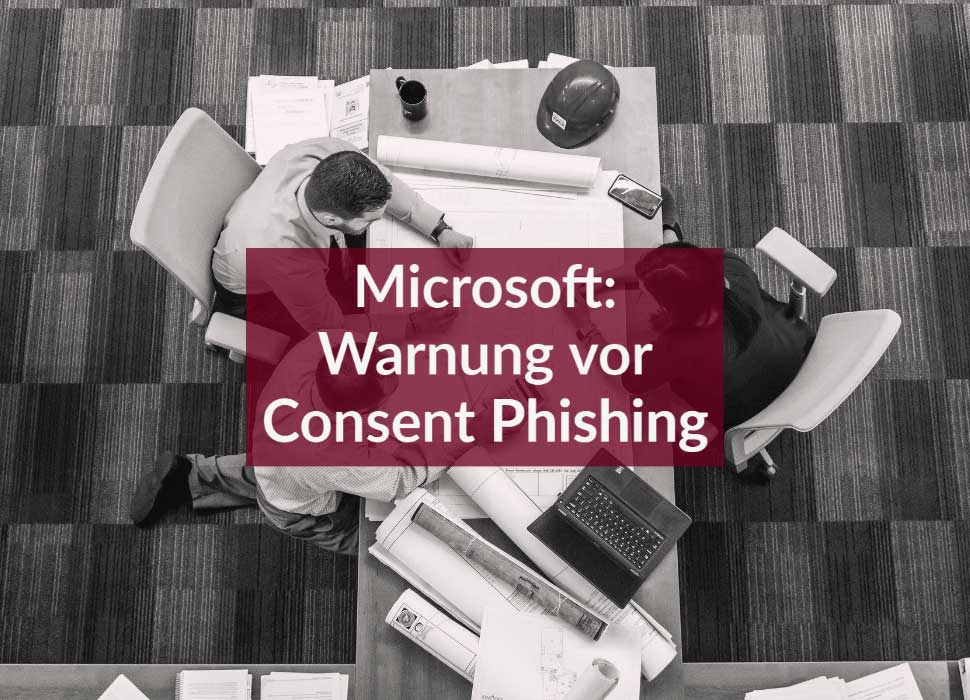 Microsoft: Warnung vor Consent Phishing