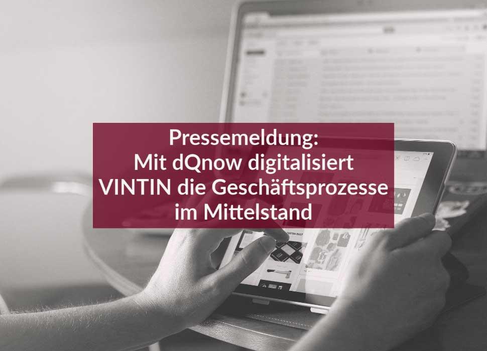Pressemeldung: Mit dQnow digitalisiert VINTIN die Geschäftsprozesse im Mittelstand