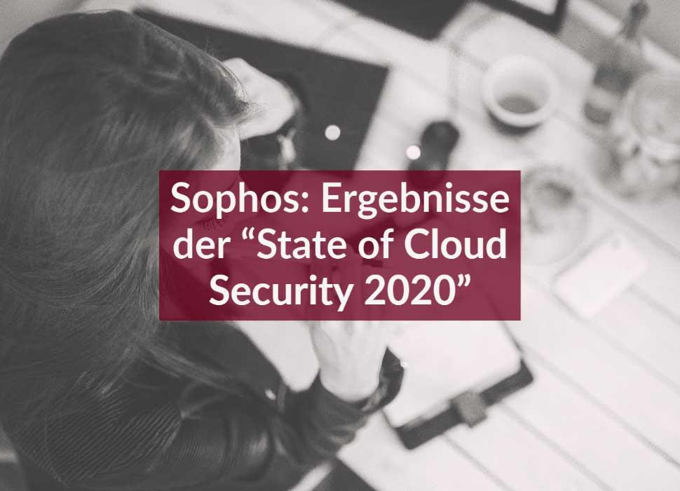 """Sophos: Ergebnisse der """"State of Cloud Security 2020"""""""