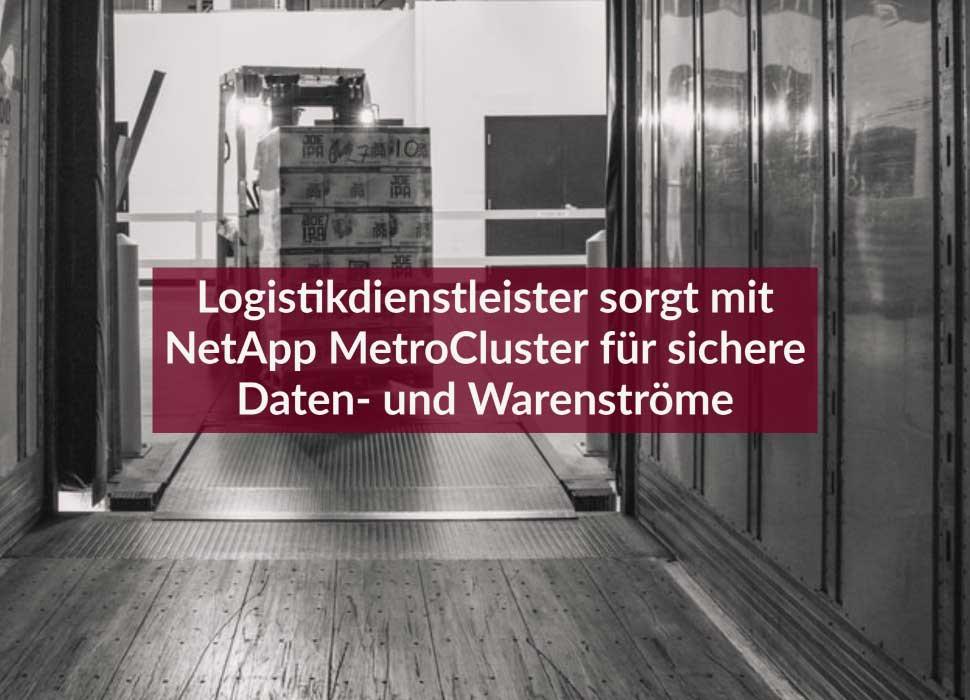 Logistikdienstleister sorgt mit NetApp MetroCluster für sichere Daten- und Warenströme