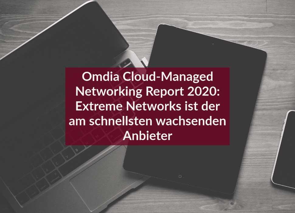 Omdia Cloud-Managed Networking Report 2020: Extreme Networks ist der am schnellsten wachsenden Anbieter