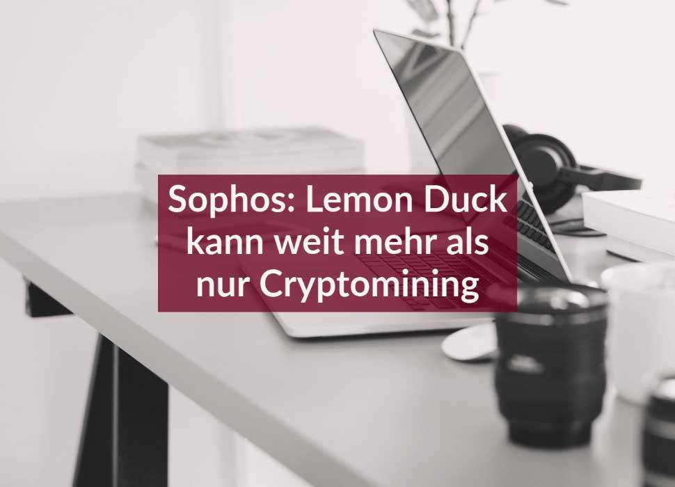 Sophos: Lemon Duck kann weit mehr als nur Cryptomining