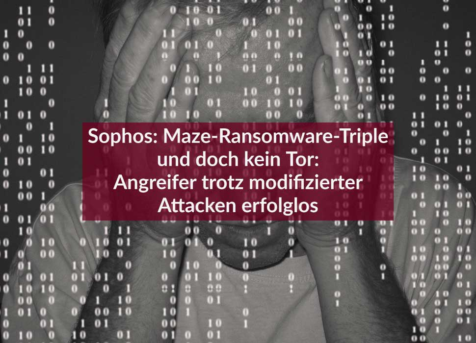 Sophos: Maze-Ransomware-Triple und doch kein Tor: Angreifer trotz modifizierter Attacken erfolglos