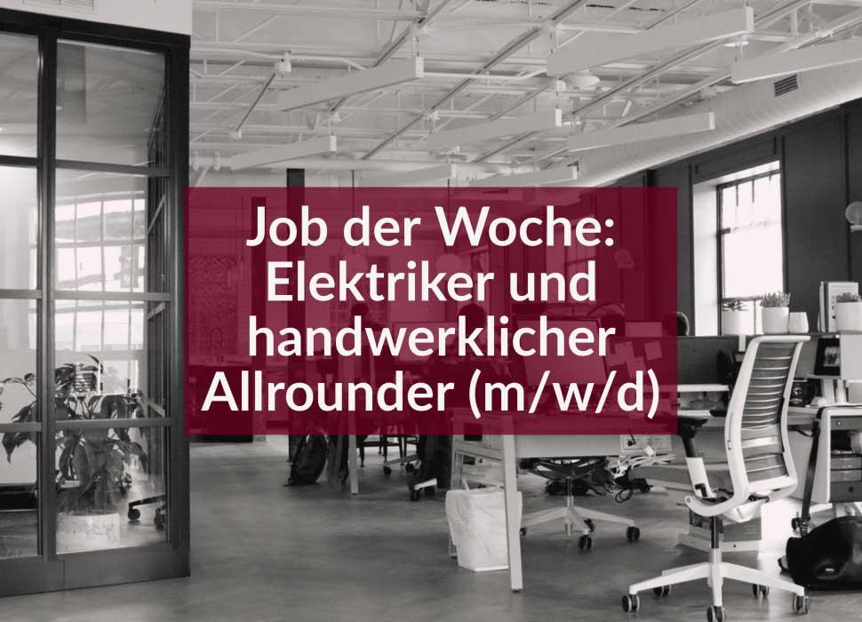 Job der Woche: Elektriker und handwerklicher Allrounder (m/w/d)