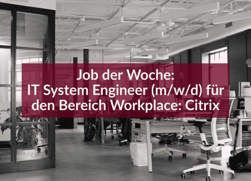 Job der Woche: IT System Engineer (m/w/d) für den Bereich Workplace: Citrix