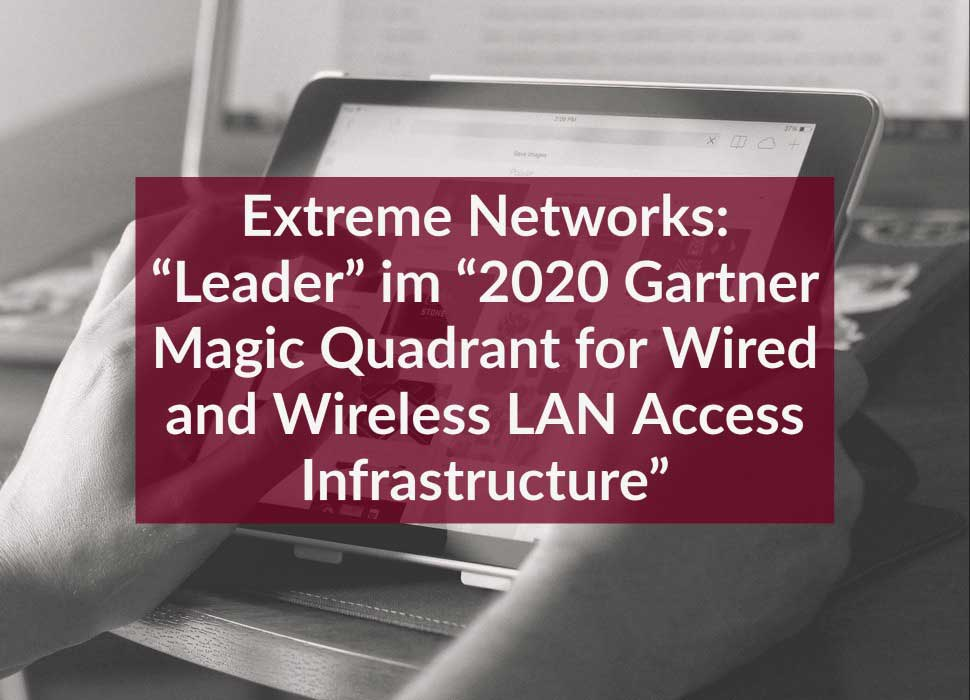 "Extreme Networks: ""Leader"" im ""2020 Gartner Magic Quadrant for Wired and Wireless LAN Access Infrastructure"""