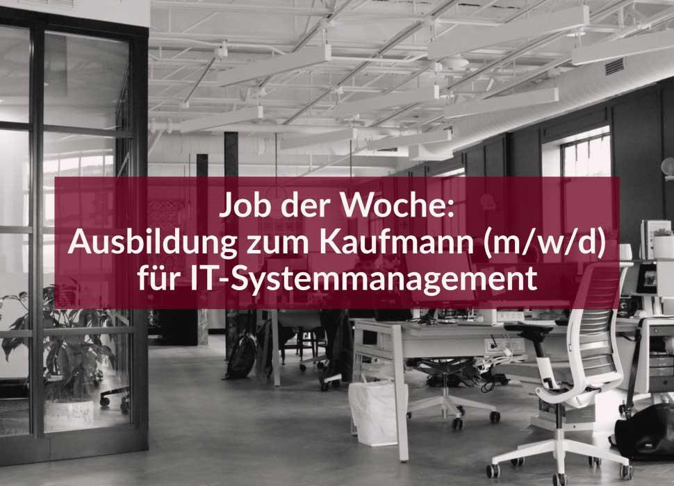 Job der Woche: Ausbildung zum Kaufmann (m/w/d) für Systemmanagement