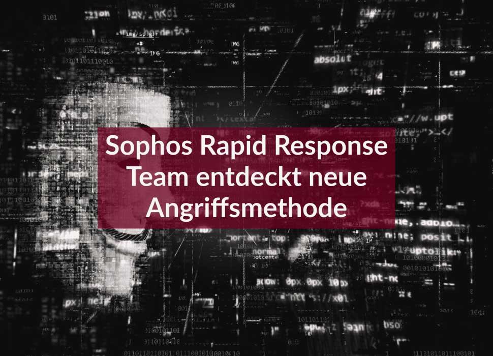 Sophos Rapid Response Team entdeckt neue Angriffsmethode