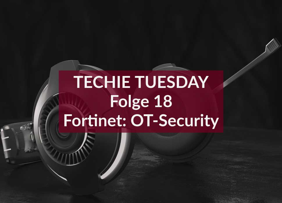 Techie Tuesday: Folge 18: Fortinet: OT-Security