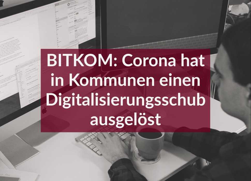 BITKOM: Corona hat in Kommunen einen Digitalisierungsschub ausgelöst