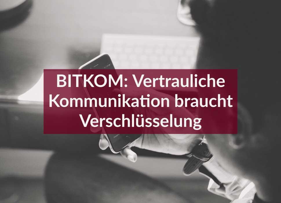 BITKOM: Vertrauliche Kommunikation braucht Verschlüsselung