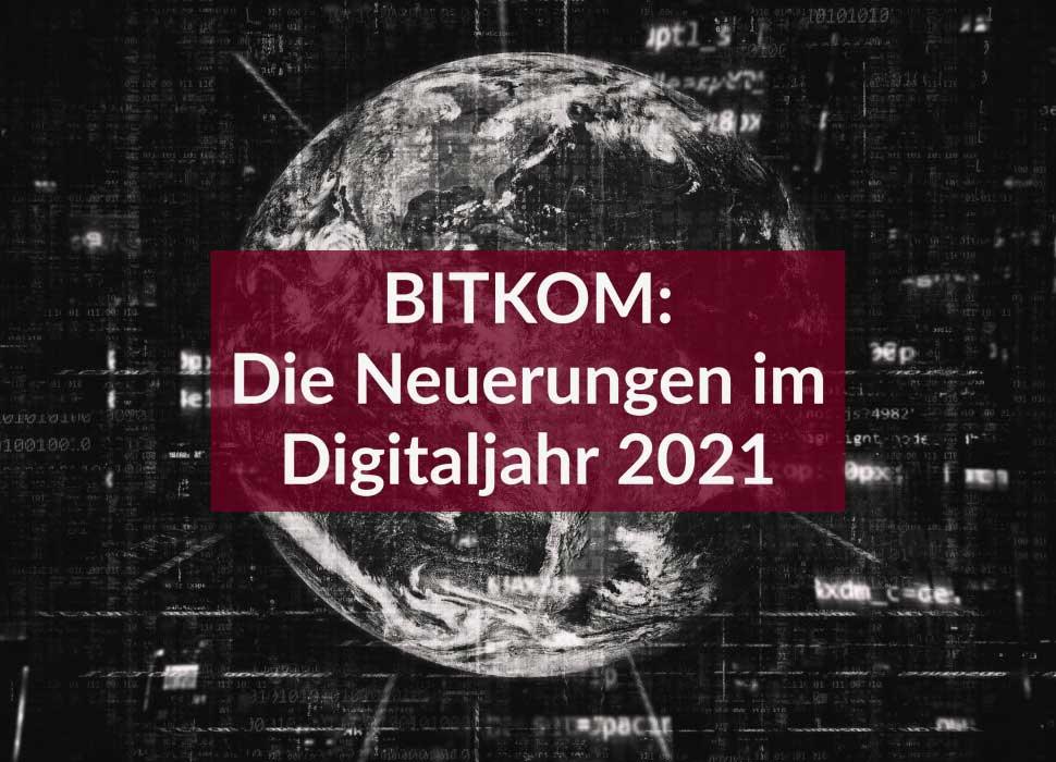 BITKOM: Die Neuerungen im Digitaljahr 2021