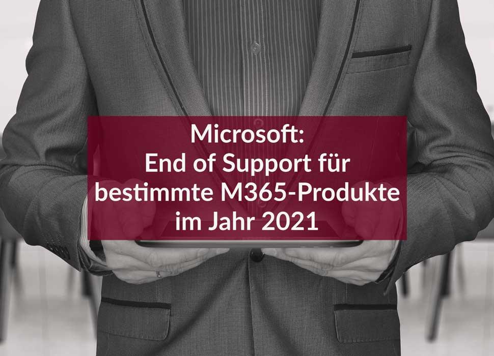 Microsoft: End of Support für bestimmte M365-Produkte im Jahr 2021