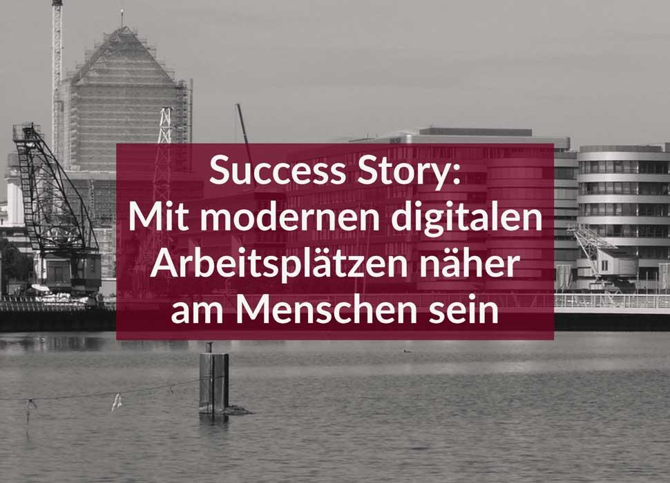 Success Story: Mit modernen digitalen Arbeitsplätzen näher am Menschen sein