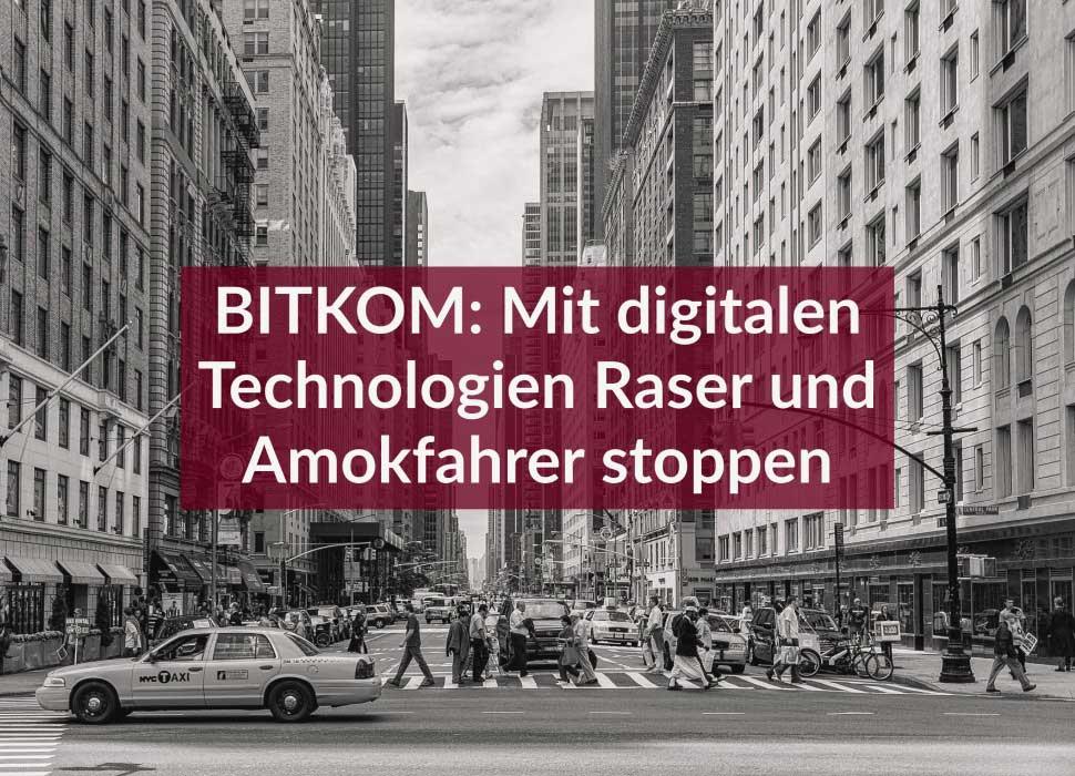 BITKOM: Mit digitalen Technologien Raser und Amokfahrer stoppen