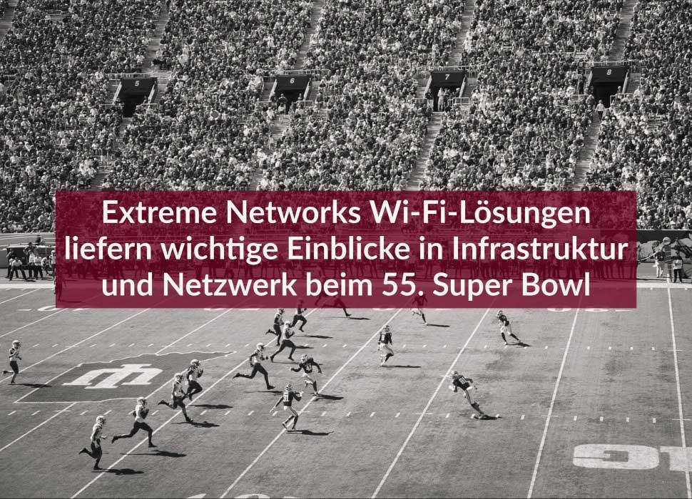 Extreme Networks Wi-Fi-Lösungen liefern wichtige Einblicke in Infrastruktur und Netzwerk beim 55. Super Bowl