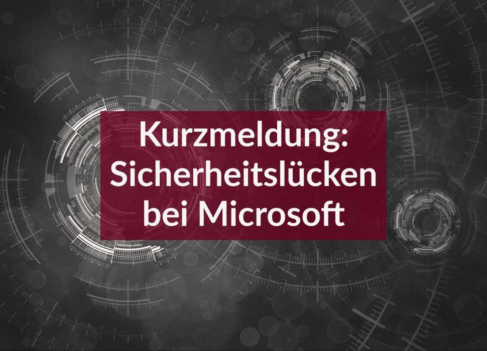 Kurzmeldung: Sicherheitslücken bei Microsoft