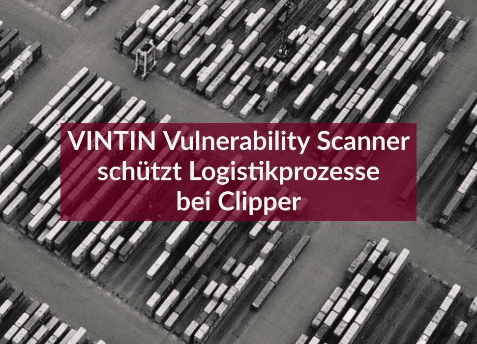 VINTIN Vulnerability Scanner schützt Logistikprozesse bei Clipper