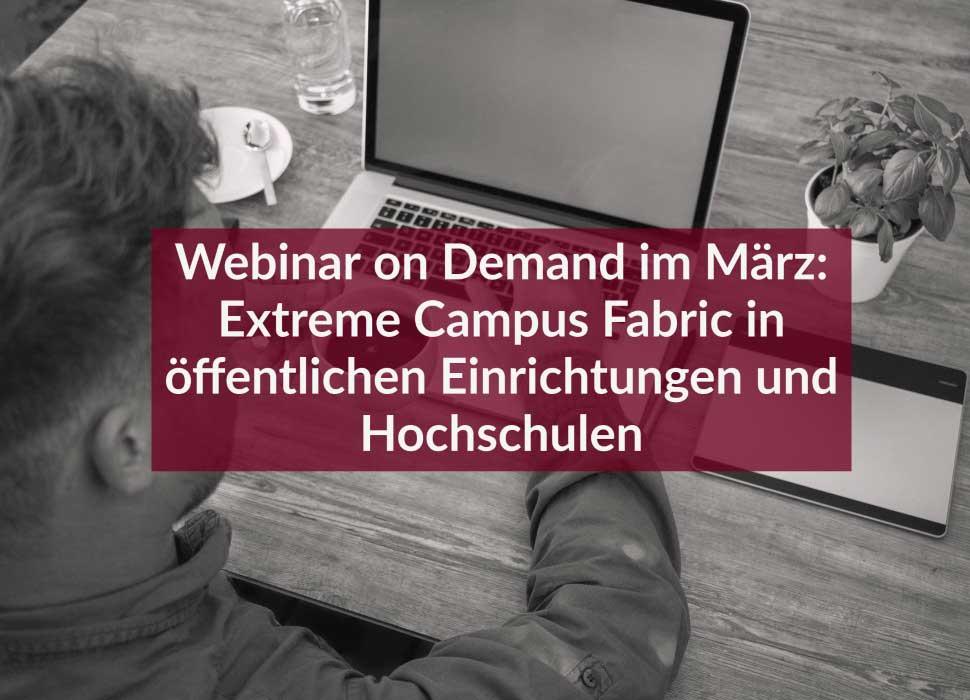 Webinar on Demand im März: Extreme Campus Fabric in öffentlichen Einrichtungen und Hochschulen