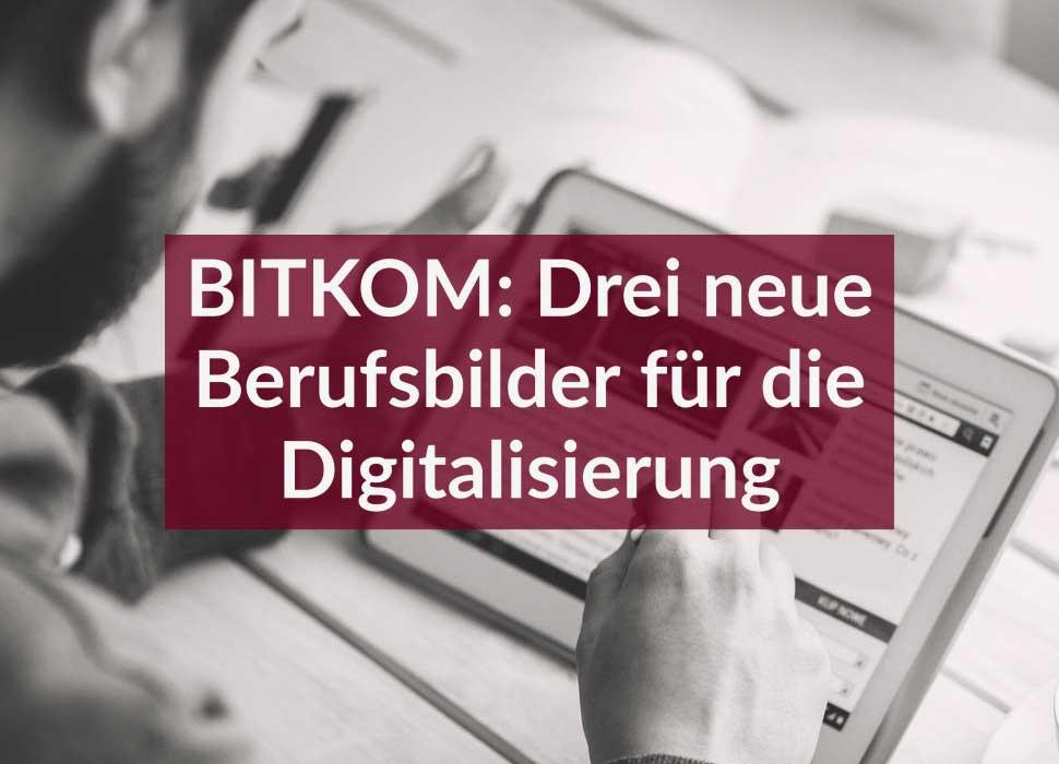 BITKOM: Drei neue Berufsbilder für die Digitalisierung