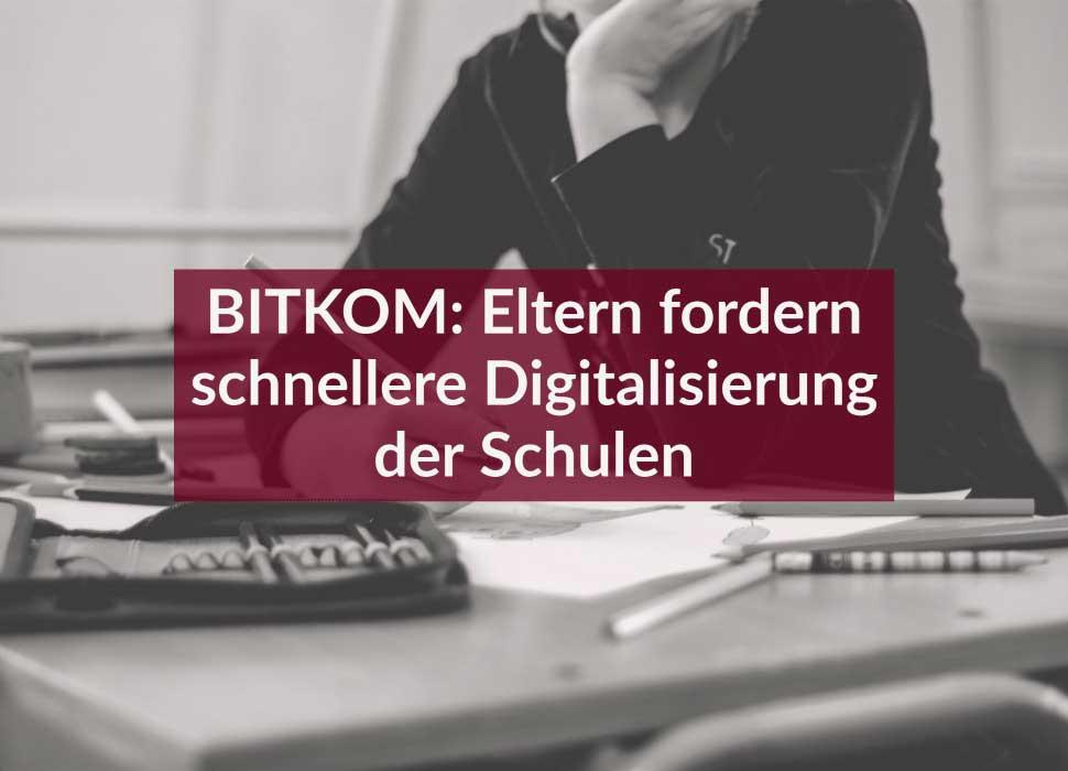 BITKOM: Eltern fordern schnellere Digitalisierung der Schulen