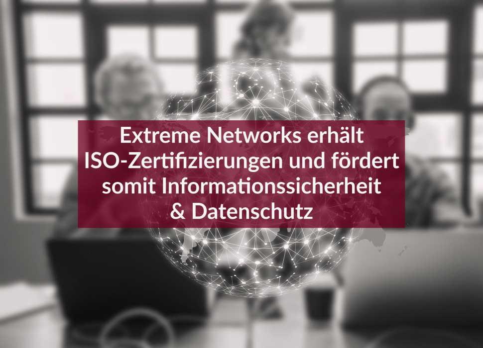 Extreme Networks erhält ISO-Zertifizierungen und fördert somit Informationssicherheit & Datenschutz