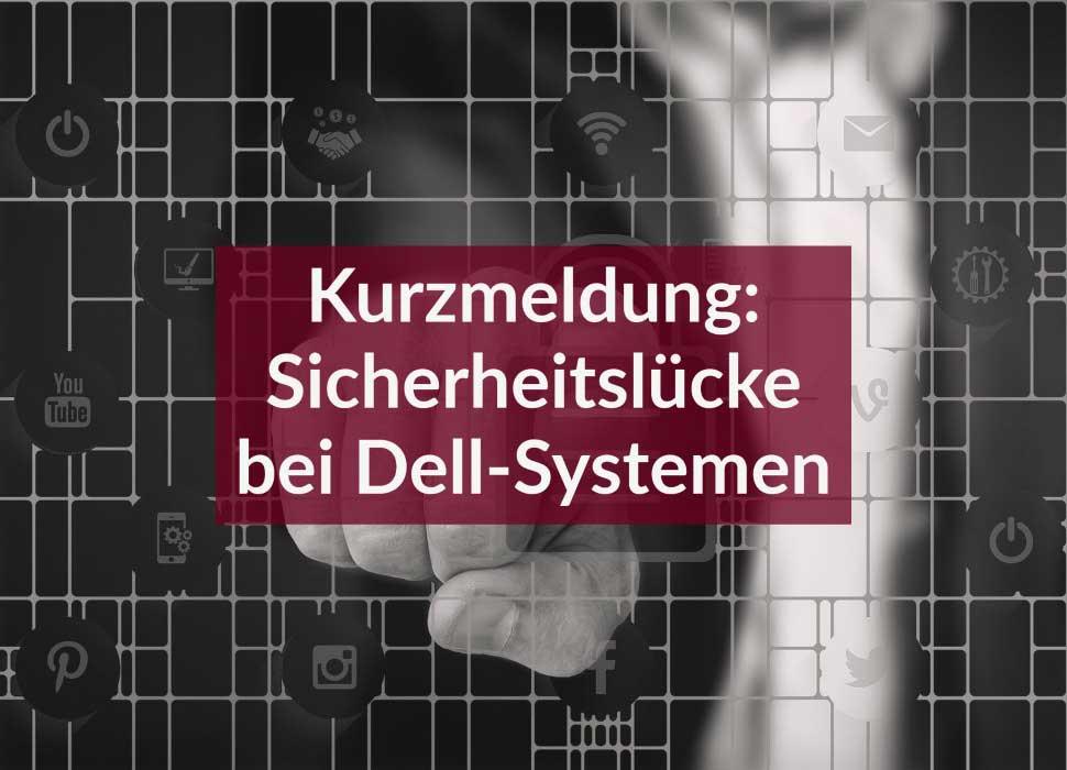 Kurzmeldung: Sicherheitslücke bei Dell-Systemen