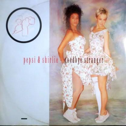 """Pepsi & Shirlie - Goodbye Stranger (12"""")"""