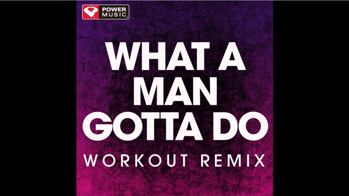 What a Man Gotta Do (Workout Remix)