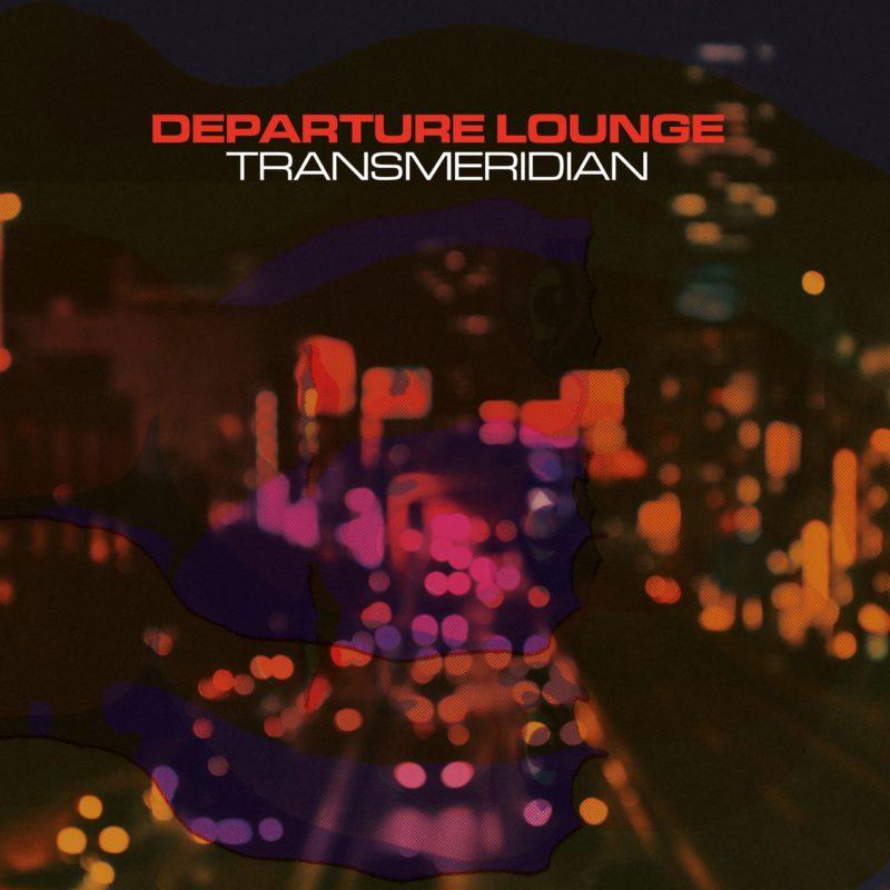 Departure Lounge – Transmeridian